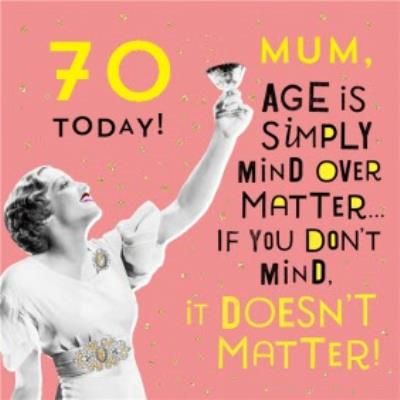 Age Is Simply Mind Over Matter Funny 70th Birthday Card For Mum