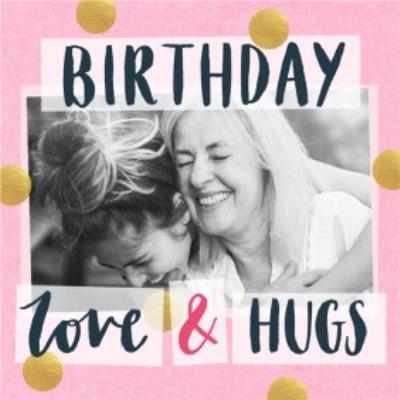 Birthday Card - Love and Hugs - Photo Upload