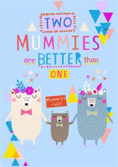 Two Mummies Are Better than One Happy Mother's Day Card