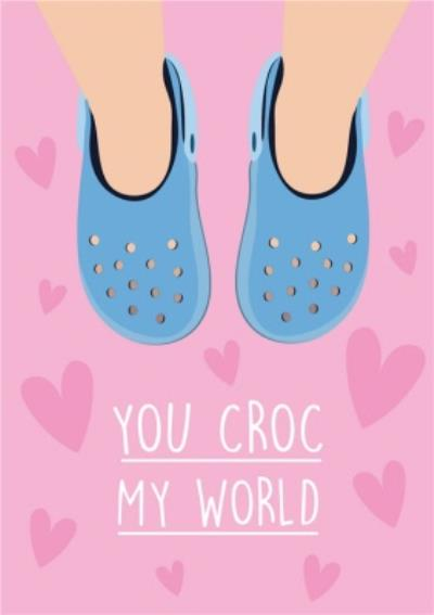 You croc my world Shoes Valentines Day Card