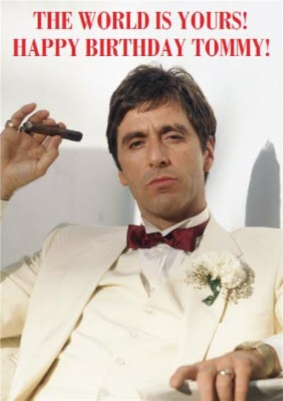 Happy Birthdaay Card - Scarface - The world is yours..