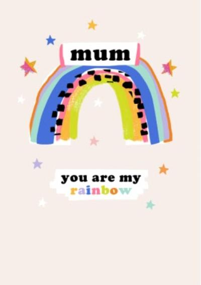 Mum You Are My Rainbow Card