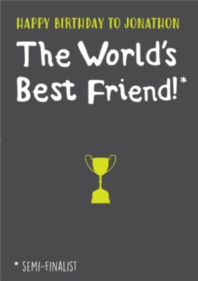 Funny Birthday Card - The world's best friend*