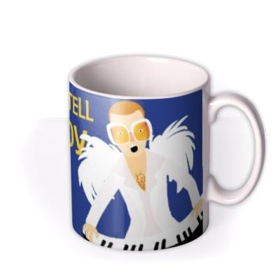 Elton John And You Can Tell Everybody This Is Your Mug!