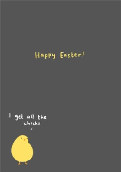 Happy Easter I Get All The Chicks Card