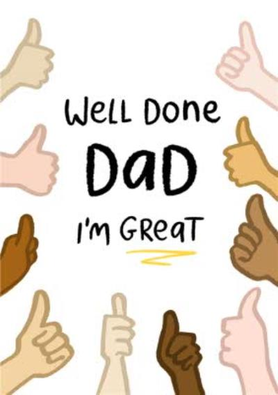 Well Done Dad I'm Great Father's Day Card