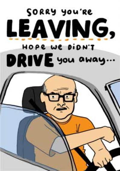 Sorry You Are Leaving Hope We Didnt Drive You Away Card