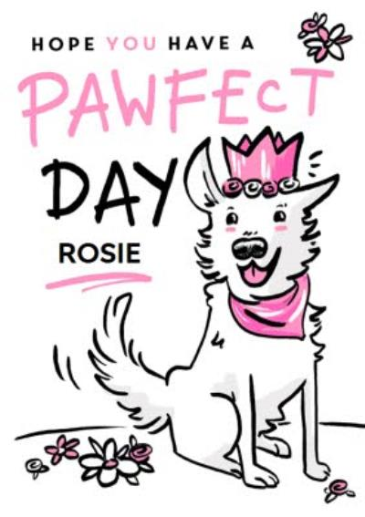 Pawfect Day Birthday Card Featuring An Illustration Of Rosie The Dog