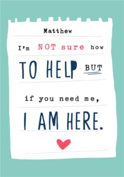 If you need me I AM HERE Thinking of you Empathy Card