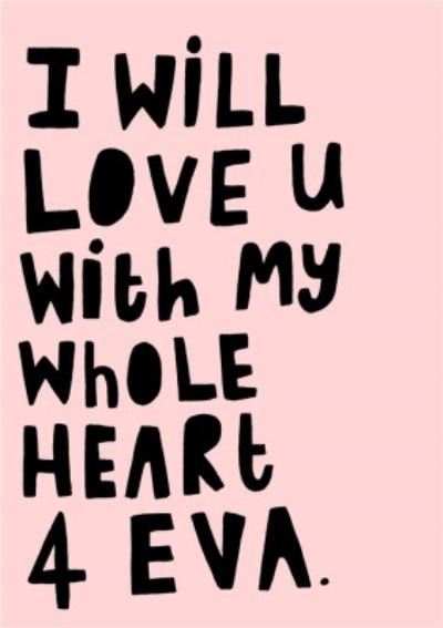 I WIll Love You With My Whole Heart Forever Valentines Card