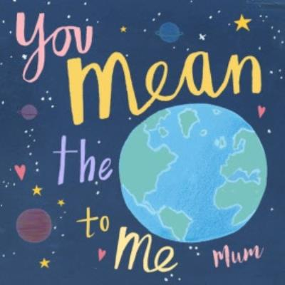 Out In Space You Mean The World To Me Mum Mother's Day Card