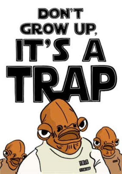 Funny Humour Comedy Star Wars - Don't Grow Up, It's a Trap