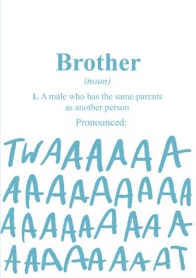 Funny Birthday Card - Brother -  Pronounced: Twaaaaaat