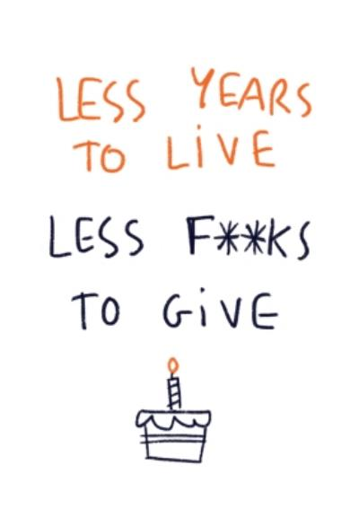 Less Years To Live Less F**ks To Give Birthday Card