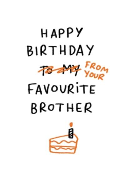 Happy Birthday From Your Favourite Brother Funny Card