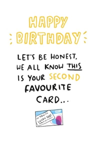 Happy Birthday Lets be Honest We All Know This is Your Second Favourite Card Picture Of Bank Card