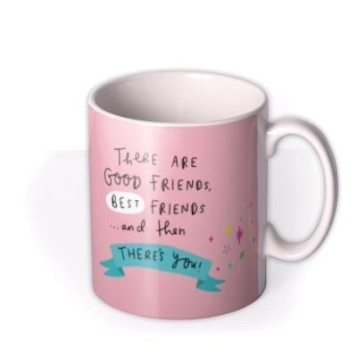 There's Good Friends Then There's You Photo Mug