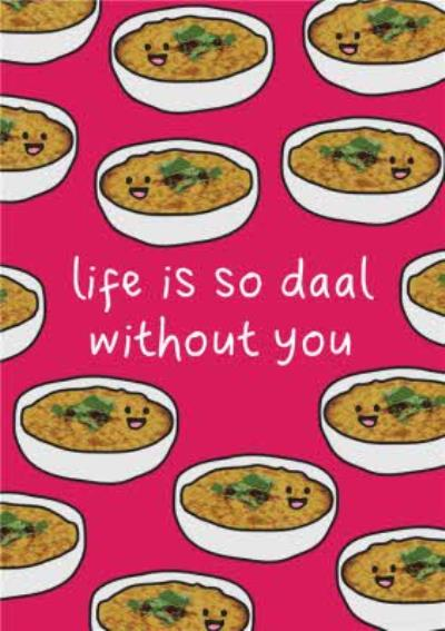 Life Is So Daal Without You Funny Pun Card