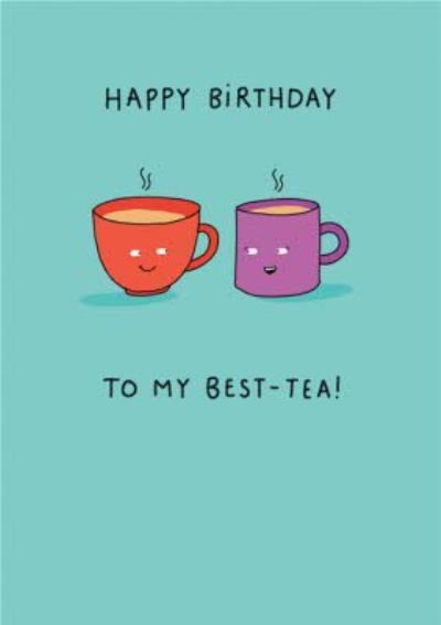 Happy Birthday To Your Best Tea Card