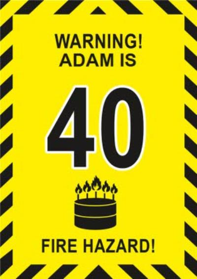 Warning Fire Hazard 40th Birthday Card