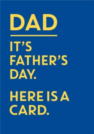 Dad It's Father's Day Here Is A Card