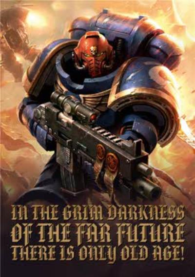 Warhammer In The Grim Darkness Of The Far Future There Is Only Old Age Birthday Card