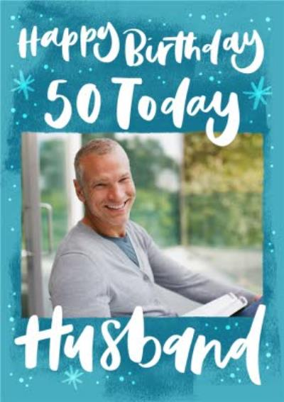 Happy Birthday 50 Today Husband Photo Upload Birthday Card