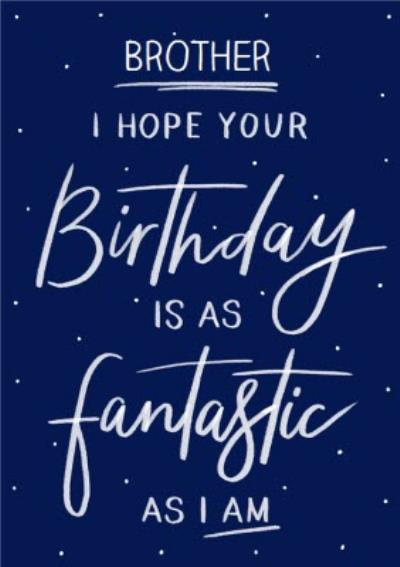 I Hope Your Birthday Is As Fantastic As I Am Funny Typographic Card