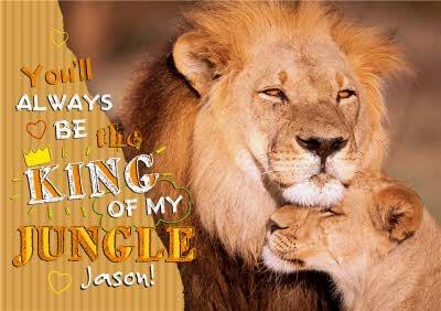 You'll Always Be The King Of My Jungle Personalised Greetings Card