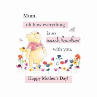 Winnie The Pooh Mum Everything Is So Much Lovlier With You Mother's Day Card