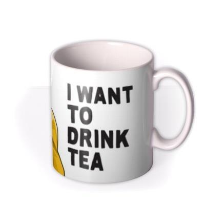 I Want To Drink Tea Mug