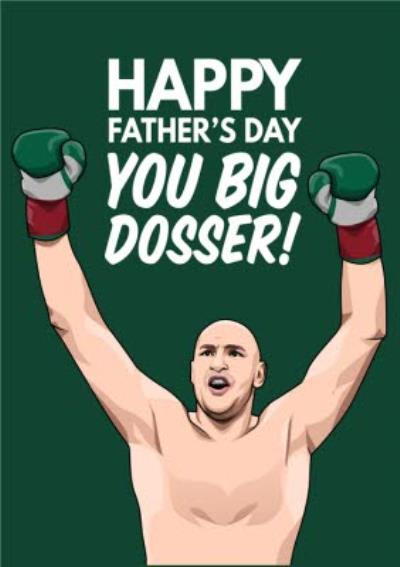 Happy Fathers Day You Big Dosser Card
