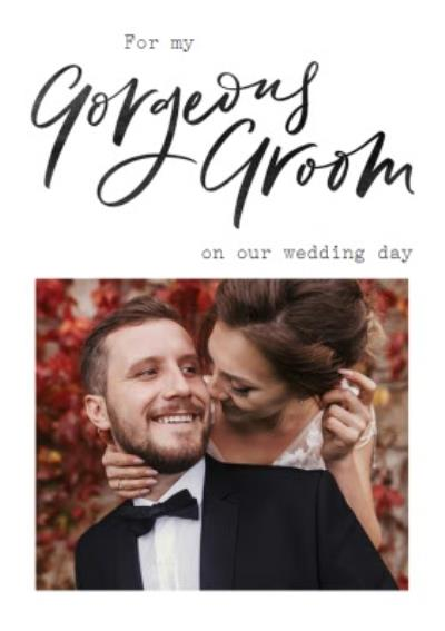 Photo upload Wedding day Card For my Gorgeous Groom