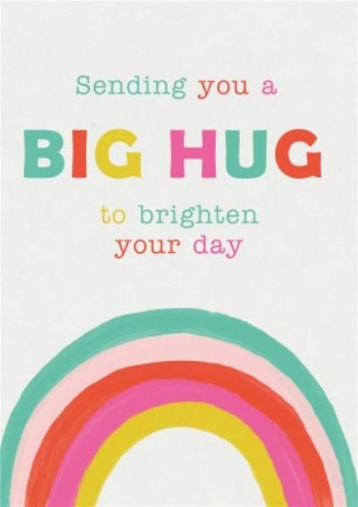 Sending you a BIG HUG to brighten your day