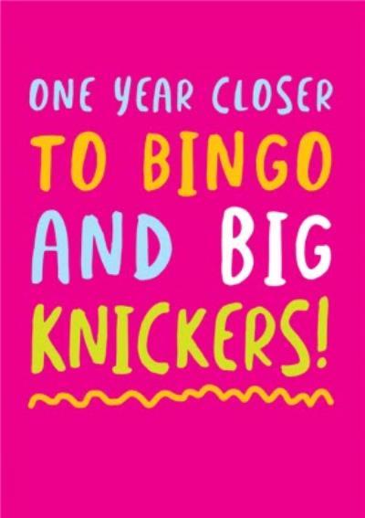 One Year Closer To Bingo And Big Knickers Birthday Card