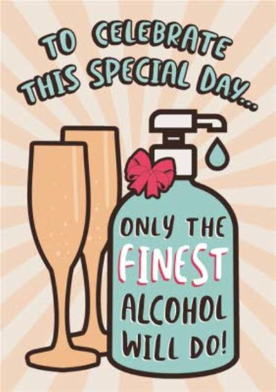 Funny Covid To Celebrate The Special Day Finest Alcohol Card