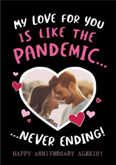 Funny Covid My Love For You Is Like The Pandemic Never Ending Photo Upload Anniversary Card