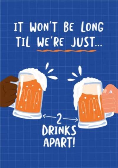 It Won't Be Long Til We're Just 2 Drinks Apart Pints Of Beer Birthday Card