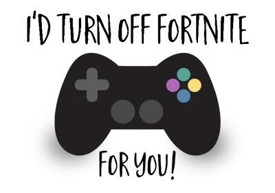 I'd Turn Off Fortnite for You Gaming Birthday Day Card