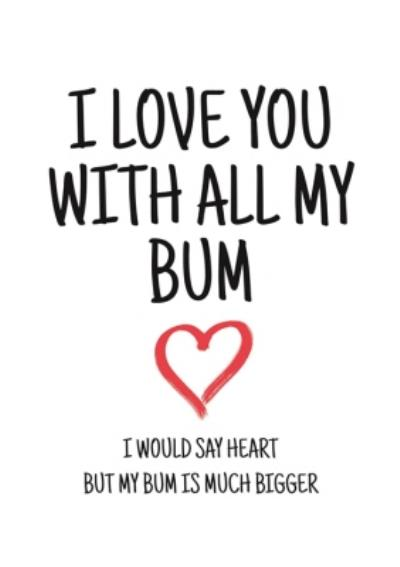 Typographical I Love You With All My Bum Valentines Day Card