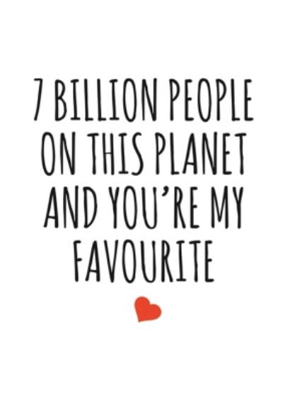 Typographical 7 Billion People On This Planet And Your My Favourite Valentines Day Card