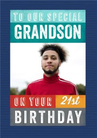 To Our Special Grandson On Your 21st Birthday Photo Upload Birthday Card