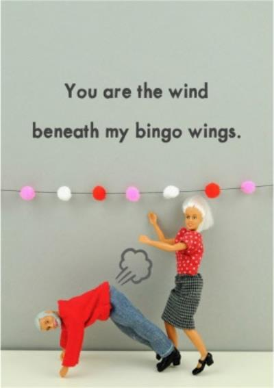 Funny Dolls You Are The Wind Beneath My Bingo Wings Card