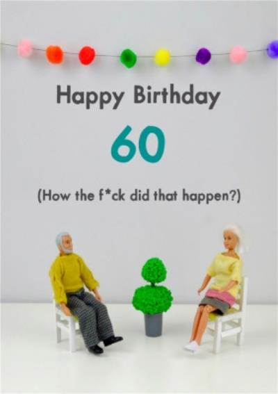 Funny Dolls 60 How Did That Happen Birthday Card