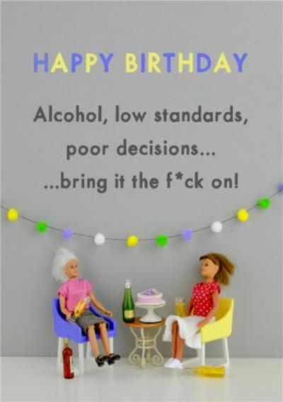 Funny Dolls Alcohol Low Standards Poor Decisions Bring It On Birthday Card