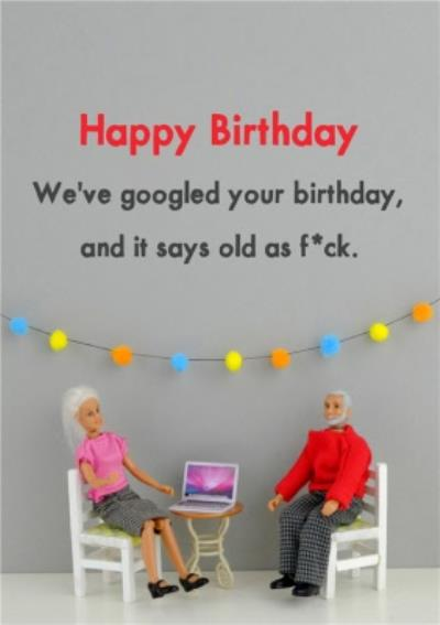 Funny Dolls We've Googled Your Birthday And It Says Old Card