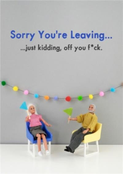 Funny Rude Dolls Sorry You're Leaving Just Kidding Card