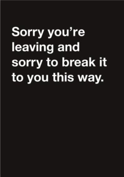 Carte Blanche Sorry you are leaving Card