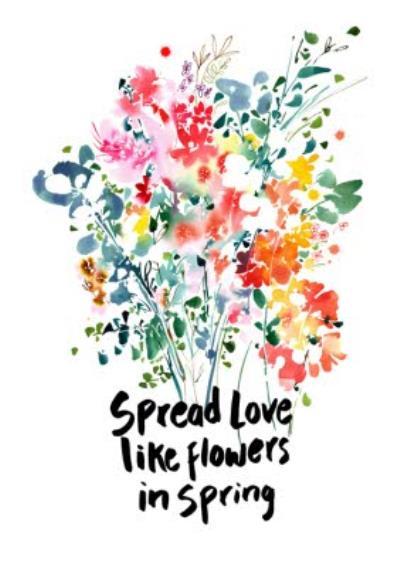Spread Love Like Flowers In Spring Card