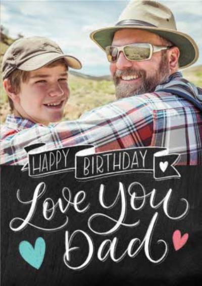 Typographic Chalkboard Happy Birthday Love You Dad Photo Upload Birthday Card
